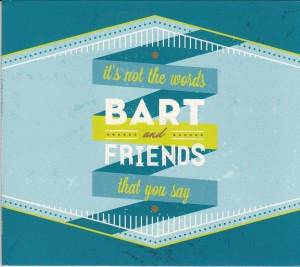 "BART AND FRIENDS - ""It's not the words that you say"" CD-EP (Shelflife, 2012)"