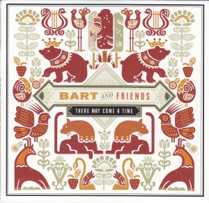 "BART AND FRIENDS - ""There may come a time"" CD-EP (Matinée, 2012)"