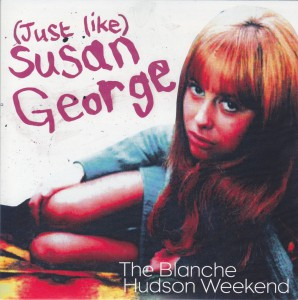 "THE BLANCHE HUDSON WEEKEND - ""(Just like) Susan George"" SINGLE 7"" (Odd Box, 2012)"