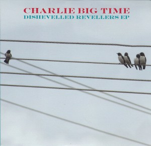 "CHARLIE BIG TIME - ""Dishevelled revellers ep"" CD-EP (Matinée, 2012)"
