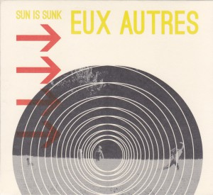 "EUX AUTRES - ""Sun is sunk"" EP 12"" / CD-EP (Bons Mots / Where It's At Is Where You Are, 2012)"
