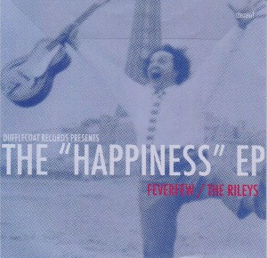 "FEVERFEW / THE RILEYS - ""The ""happiness"