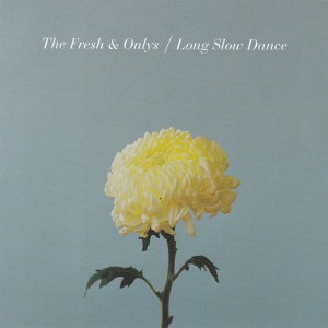 "FTHE FRESH & ONLYS - ""Long slow dance"" CD / LP (Souterrain Transmissions, 2012)"