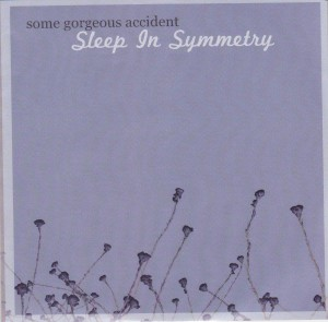 "SOME GORGEOUS ACCIDENT - ""Sleep in symmetry"" CD-EP (Dufflecoat, 2012)"