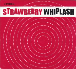 "STRAWBERRY WHIPLASH - ""Hits in the car"" CD (Matinée, 2012)"