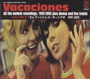 "VACACIONES - ""All the Elefant recordings, 1998-2003 plus demos and live tracks"" 2CD (Waterslide, 2012)"