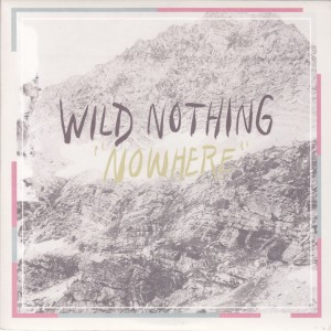 "WILD NOTHING - ""Nowhere"" SINGLE 7"" (Captured Tracks, 2012)"