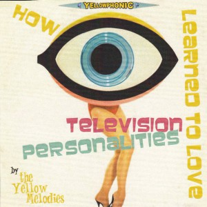 "THE YELLOW MELODIES - ""How Television Personalities learned to love"" CD-EP  (The Beautiful Music, 2012)"